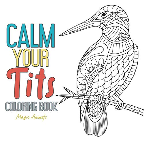 Calm Your Tits Coloring Book Magic Animals: Anger Stress And Anxiety Relief...