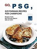 Go, PSG, Go! Parisian Recipes for Champions: Recipes from the Parisian Soccer Side of Life!! (English Edition)