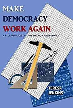 Make Democracy Work Again:: A Blueprint for the 2016 Election and Beyond by [Teresa M. Jenkins, Betty Gissendanner]