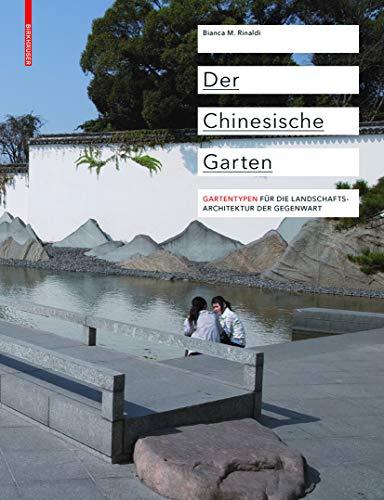 Der Chinesische Garten: Gartentypen für die Landschaftsarchitektur der Gegenwart