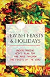 Jewish Feasts & Holidays: Understanding God's Plan For The Ages Through The Feasts Of The Lord: Messianic Judaism Kindle Store (English Edition)