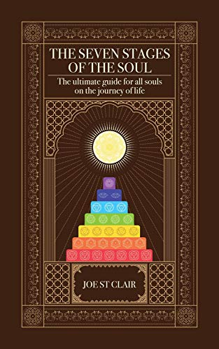 The Seven Stages of The Soul: The ultimate guide for all souls on the journey of life