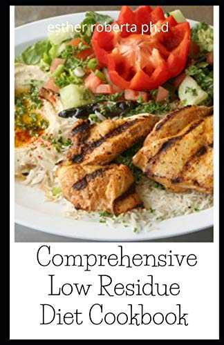 Comprehensive Low Residue Diet Cookbook: Low Fiber Dairy Free Gluten Free Recipes for People with Crohn's Disease, Ulcerative Colitis and Diverticulitis