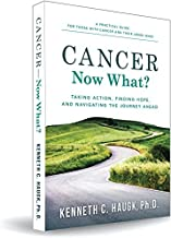 Cancer Now What? Taking Action, Finding Hope, and Navigating the journey ahead