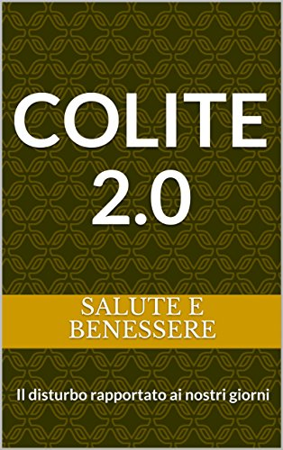 Colite 2 0 Il Disturbo Rapportato Ai Nostri Giorni Italian Edition Kindle Edition By Benessere Salute E Health Fitness Dieting Kindle Ebooks Amazon Com