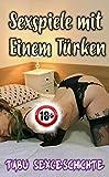 Sexspiele mit Einem Türken (Tabu Geschichte ab 18)