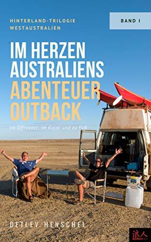 Im Herzen Australiens Abenteuer Outback: Im Offroader, im Kajak und zu Fuß (Westaustralien 1)