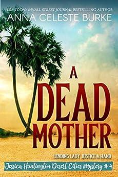 A Dead Mother (Jessica Huntington Desert Cities Mystery Series Book 4) by [Anna Celeste Burke, Peggy Hyndman]