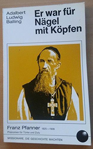 Er war für Nägel mit Köpfen. Franz Pfanner 1825-1909. Phänomen für Türke und Zulu