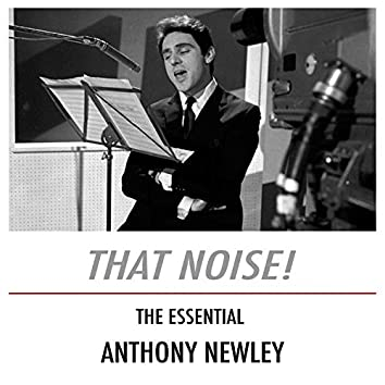 That Noise! The Essential Anthony Newley