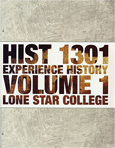 HIST 1301 : EXPERIENCE HISTORY : VOLUME 1 : LONE STAR COLLEGE (HIST 1301, VOLUME 1)