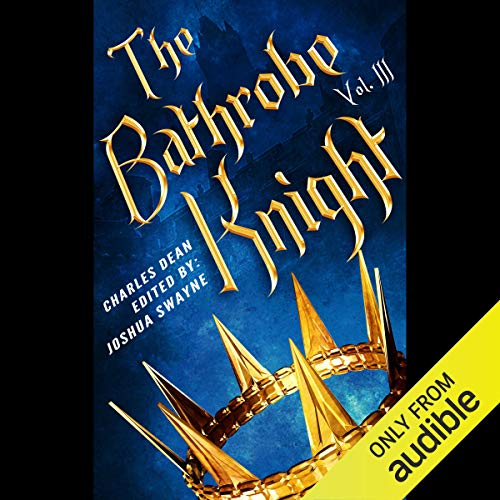 The Bathrobe Knight: Volume 3 Audiobook By Charles Dean, Richard Haygood cover art