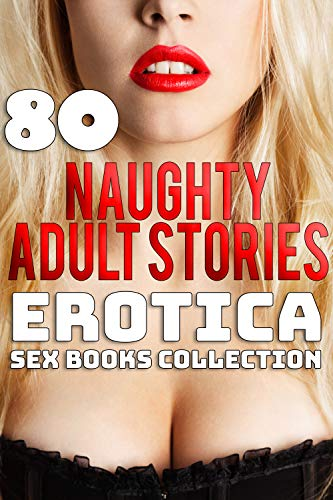 NAUGHTY ADULT STORIES (80 EROTICA SEX BOOKS COLLECTION)