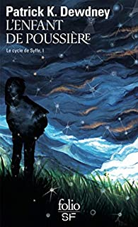 Le cycle de Syffe, tome 1 : L'enfant de poussière par Patrick K. Dewdney