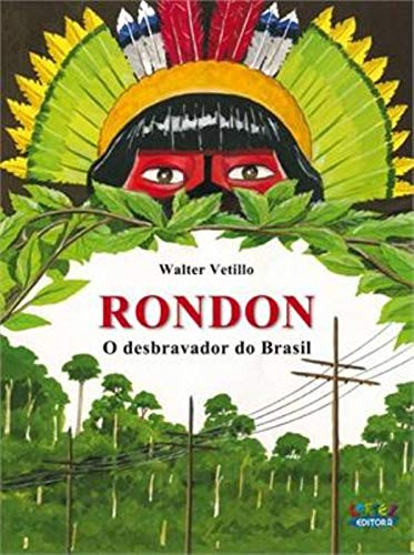 Rondon: o desbravador do Brasil