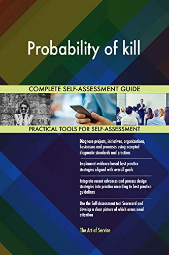 Probability of kill All-Inclusive Self-Assessment - More than 660 Success Criteria, Instant Visual Insights, Comprehensive Spreadsheet Dashboard, Auto-Prioritized for Quick Results