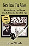 Back From The Ashes: Uncovering the Lost History of G. L. Hunt and the Falcon Pipe (English Edition)