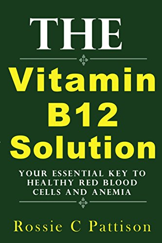The Vitamin B12 Solution: Your Essential Key To Healthy Red Blood Cells And Anemia: Volume 2 (Nutrition And Health)