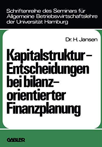 Kapitalstruktur-Entscheidungen bei bilanzorientierter Finanzplanung (Schriftenreihe des Seminars fur Allgemeine Betriebswirtschaftslehre der ... der Universität Hamburg (12), Band 12)