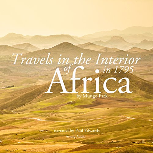 Travels in the Interior of Africa in 1795 by Mungo Park, the Explorer cover art