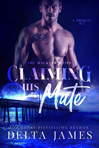 Claiming His Mate (Wayward Mates Book 0.5)