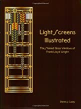 Light Screens Illustrated - The Stained Glass Windows of Frank Lloyd Wright