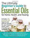 The Ultimate Beginners Guide to Essential Oils: For Home, Health, and...