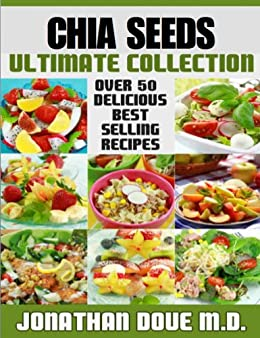 Chia Seeds: The Ultimate Collection - Over 50 Healthy & Delicious Recipes by [Jonathan Doue, Encore Books]