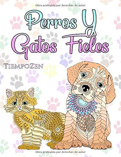 Perros Y Gatos Fieles: Un libro para colorear para adultos para relajarse...