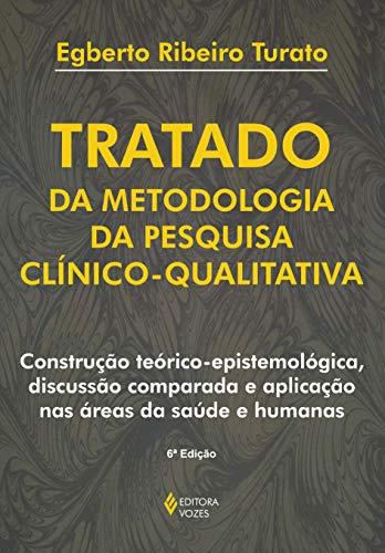 Tratado da metodologia da pesquisa clínico-qualitativa: Construção teórico-epistemológica, discussão comparada e aplicação nas áreas da saúde e humanas