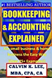 BOOKKEEPING & ACCOUNTING Explained: For Small Business & Home Business the Easy Way (Over 25+ Examples!) ((Bookkeeping, Accounting, Quickbooks, Simply Accounting, Sage, ACCPAC))