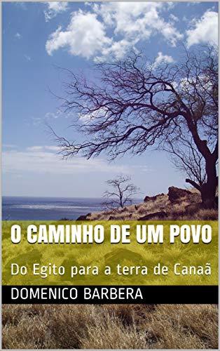 O CAMINHO DE UM POVO : Do Egito para a terra de Canaã (Portuguese Edition)