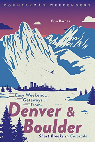 Easy Weekend Getaways from Denver and Boulder: Short Breaks in Colorado (Weekend Walks)
