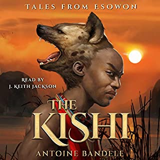 The Kishi     Tales from Esowon, Volume 1              By:                                                                                                                                 Antoine Bandele                               Narrated by:                                                                                                                                 J. Keith Jackson                      Length: 11 hrs and 11 mins     5 ratings     Overall 4.2