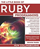 The Little Book Of Ruby Programming: Learn To Program Ruby For Beginners - Huw Collingbourne
