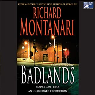 Badlands     A Novel of Suspense              By:                                                                                                                                 Richard Montanari                               Narrated by:                                                                                                                                 Scott Brick                      Length: 11 hrs and 50 mins     368 ratings     Overall 4.3