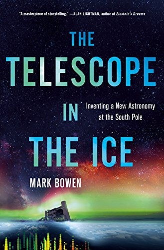 The Telescope in the Ice: Inventing a New Astronomy at the South Pole (English Edition)