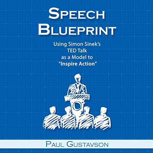 "Speech Blueprint: Using Simon Sinek's TED Talk as a Model to ""Inspire Action"" Audiobook By Paul Gustavson cover art"