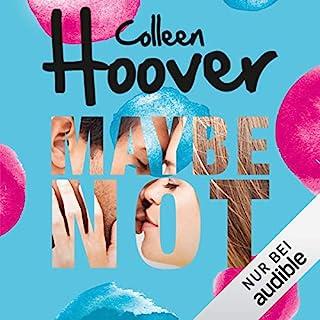 Maybe Not                   Autor:                                                                                                                                 Colleen Hoover                               Sprecher:                                                                                                                                 Julian Horeyseck                      Spieldauer: 3 Std. und 39 Min.     55 Bewertungen     Gesamt 3,9