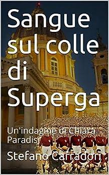 Sangue sul colle di Superga: Un'indagine di Chiara Paradisi (Moser e Paradisi) di [Stefano Carradori]