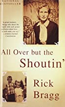 All over but the Shoutin' by Rick Bragg (2008-06-26)
