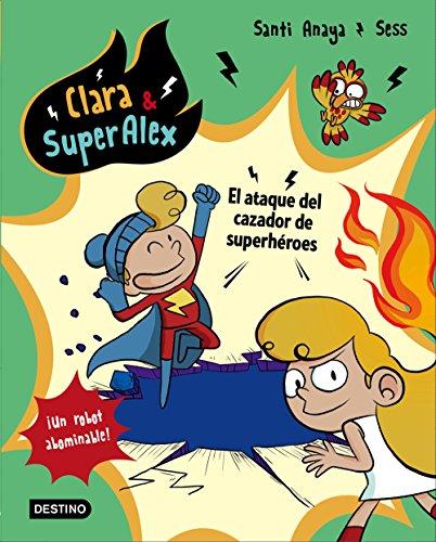 Clara & SuperÁlex. El ataque del cazador de superhéroes (Clara & Superalex)