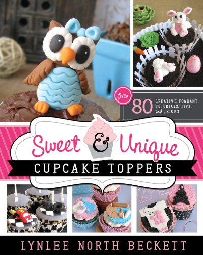 Sweet and Unique Cupcake Toppers: Over 80 Creative Fondant Tutorials, Tips, and Tricks (English Edition)