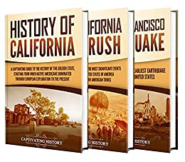California: A Captivating Guide to the History of California, California Gold Rush and 1906 San Francisco Earthquake