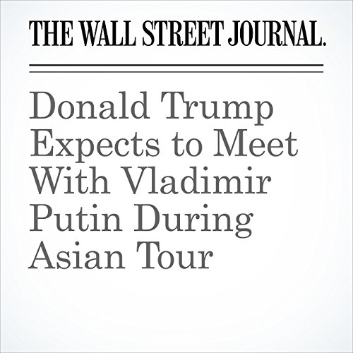 Donald Trump Expects to Meet With Vladimir Putin During Asian Tour copertina