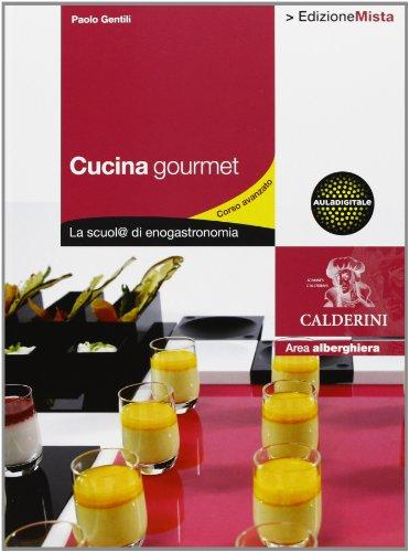 Cucina gourmet. La scuol@ di enogastronomia. Per gli Ist. professionali alberghieri. Con espansione online (Vol. 2)