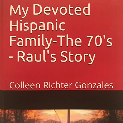 My Devoted Hispanic Family - The 70's: Raul's Story audiobook cover art