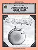 A Guide for Using James and the Giant Peach in the Classroom (Literature Unit (Teacher Created Materials))