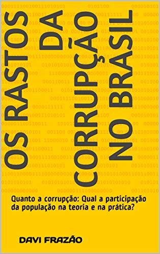 Os rastos da corrupção no Brasil: Quanto á corrupção: Qual a participação da população na teoria e na prática?