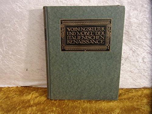 Wohnungskultur und Möbel der italienischen Renaissance. (Bauformen-Bibliothek Band XII).